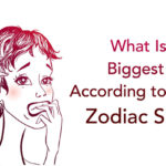 biggest fear according to your zodiac sign